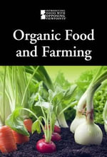 Organic Food and Farming : Introducing Issues with Opposing Viewpoints