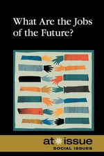 What Are the Jobs of the Future? : At Issue (Hardcover)