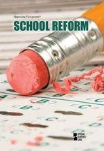 School Reform : Opposing Viewpoints (Paperback)