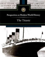 The Titanic : Perspectives on Modern World History