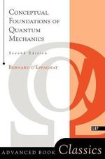 Conceptual Foundations of Quantum Mechanics : Second Edition - Bernard d' Espagnat