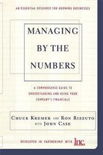 Managing by the Numbers : A Commonsense Guide to Understanding and Using Your Company's Financials - Chuck Kremer