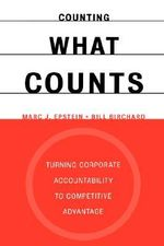 Counting What Counts : Turning Corporate Accountability to Competitive Advantage - Marc J. Epstein