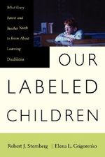 Our Labeled Children : What Every Parent and Teacher Needs to Know About Learning Disabilities - Robert J. Sternberg