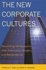 The New Corporate Cultures : Revitalizing the Workplace After Downsizing, Mergers, and Reengineering - Terrence E. Deal