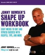 Jonny Bowden's Shape Up Workbook : Eight Weeks to Diet and Fitness Success with Recipes, Tips, and More - Ph.D. Jonny Bowden