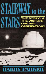 Stairway to the Stars : The Story of the World's Largest Observatory - Barry R. Parker