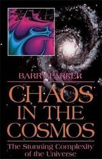 Chaos in the Cosmos : New Insights into the Universe - Barry R. Parker