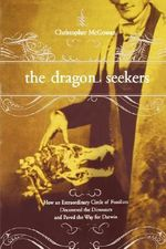 The Dragon Seekers : How an Extraordinary Circle of Fossilists Discovered the Dinosaurs and Paved the Way for Darwin - Christopher McGowan
