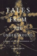Tales from the Underground : A Natural History of Subterranean Life - David Wolfe