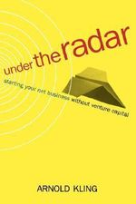 Under the Radar : Starting Your Net Business without Venture Capital - Arnold Kling