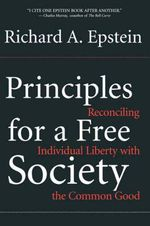 Principles for a Free Society : Reconciling Individual Liberty with the Common Good - Richard A. Epstein