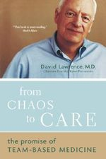 From Chaos to Care : The Promise of Team-Based Medicine - David Lawrence
