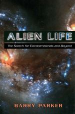Alien Life : The Search for Extraterrestrials and Beyond - Barry Parker