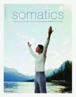 Somatics : Reawakening the Mind's Control of Movement, Flexibility, and Health - Thomas Hanna