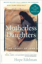 Motherless Daughters: The Legacy of Loss :  The Legacy of Loss - Hope Edelman