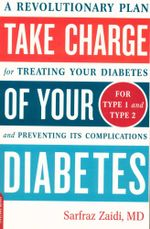 Take Charge of Your Diabetes : A Revolutionary Plan for Treating Your Diabetes and Preventing Its Complications - Sarfraz Zaidi
