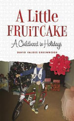 A Little Fruitcake : A Childhood in Holidays - David Valdes Greenwood