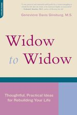Widow To Widow : Thoughtful, Practical Ideas For Rebuilding Your Life - Genevieve Davis Ginsburg