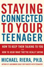 Staying Connected To Your Teenager : How To Keep Them Talking To You And How To Hear What They're Really Saying - Michael Riera