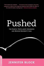 Pushed : The Painful Truth About Childbirth and Modern Maternity Care - Jennifer Block