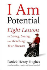 I am Potential : Eight Lessons on Living, Loving, and Reaching Your Dreams - Patrick Henry Hughes