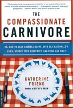The Compassionate Carnivore : Or, How to Keep Animals Happy, Save Old Macdonald's Farm, Reduce Your Hoofprint, and Still Eat Meat - Catherine Friend
