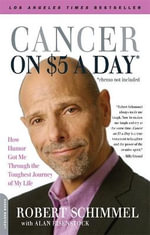 Cancer on Five Dollars a Day (Chemo Not Included) : How Humor Got Me Through the Toughest Journey of My Life - Robert Schimmel