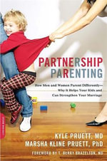 Partnership Parenting : How Men and Women Parent Differently - Why it Helps Your Kids and Can Strengthen Your Marriage - Kyle D. Pruett