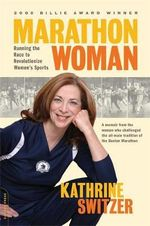 Marathon Woman : Running the Race to Revolutionize Women's Sports - Kathrine Switzer