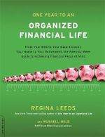 One Year to an Organized Financial Life : From Your Bills to Your Bank Account, Your Home to Your Retirement, the Week-By-Week Guide to Achieving Financial Peace of Mind - Regina Leeds