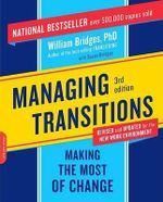 Managing Transitions : Making the Most of Change - William Bridge