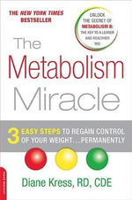 The Metabolism Miracle : 3 Easy Steps to Regain Control of Your Weight...Permanently - Diane Kress