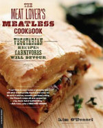 The Meat Loveris Meatless Cookbook : Vegetarian Recipes Carnivores Will Devour  - Kim O'Donnel