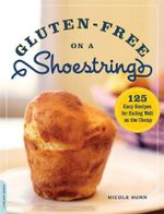 Gluten-Free on a Shoestring  :  125 Easy Recipes for Eating Well on the Cheap - Nicole Hunn