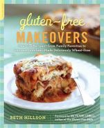 Gluten-Free Makeovers : Over 175 Recipes - from Family Favorites to Gourmet Goodies  - Made Deliciously Wheat-free - Beth Hillson