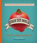 Vegan Eats World : 200 Delicious International Recipes for Savoring (and Saving) the Planet - Terry Hope Romero