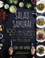 Salad Samurai : 100 Cutting-Edge, Ultra-Hearty, Easy-To-Make Salads You Don't Have to Be Vegan to Love - Terry Hope Romero