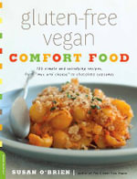 Gluten-Free Vegan Comfort Food : 125 Simple and Satisfying Recipes, from