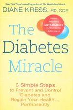The Diabetes Miracle : 3 Simple Steps to Prevent and Control Diabetes and Regain Your Health Permanently - Diane Kress