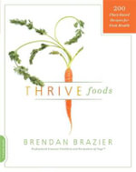 Thrive Foods : 200 Plant-Based Recipes for Peak Health - Brendan Brazier