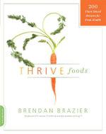 Thrive Foods : 200 Plant-Based Recipes for Peak Health - Brendan Brazier