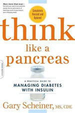 Think Like a Pancreas : A Practical Guide to Managing Diabetes with Insulin - Gary Scheiner