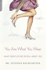 You Are What You Wear : What Your Clothes Reveal About You - Jennifer J. Baumgartner