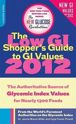 The Low GI Shopper's Guide to GI Values 2012 : The Authoritative Source of Glycemic Index Values for Nearly 1,200 Foods - Dr Dr Jennie Brand-Miller