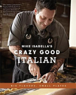 Mike Isabella's Crazy Good Italian : Big Flavors, Small Plates - Mike Isabella