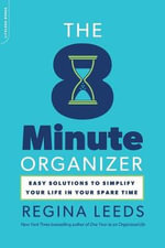 The 8-minute Organizer : Easy Solutions to Simplify Your Life in Your Spare Time - Regina Leeds