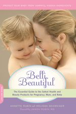Belli Beautiful : The Essential Guide to the Safest Health and Beauty Products for Pregnancy, Mom, and Baby - Annette Rubin
