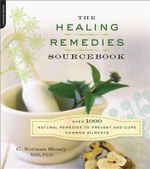 The Healing Remedies Sourcebook : Over 1,000 Natural Remedies to Prevent and Cure Common Ailments - Dr C Norman Shealy