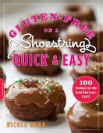 Gluten-Free on a Shoestring Quick and Easy : 100 Recipes for the Food You Love--Fast! - Nicole Hunn